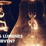 ¿Qué son los Lúmenes y para qué sirven?